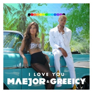 MAEJOR Ft. GREEICY I LOVE YOU